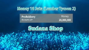 Money 10 Juta (Lumber Tycoon 2)