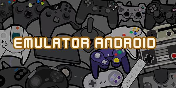 Mau Main Game Jadul di Android Kamu? Ini Nih Emulator-Emulator Terbaiknya
