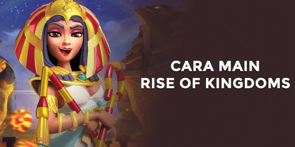 Cara Bermain Rise Of Kingdom